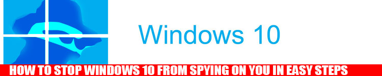 how-to-stop-windows-10-spying-on-you