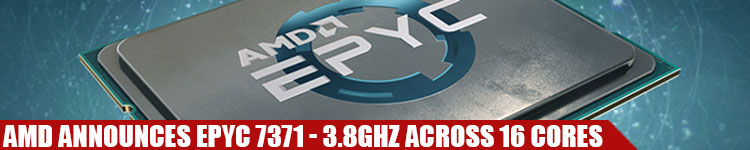 AMD Announces EPYC 7371 - 3 8Ghz Across 16 Cores RedGamingTech