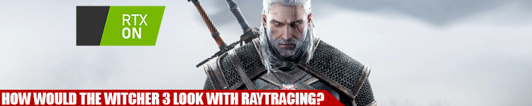 What Would The Witcher 3 Look Like With Raytracing? RedGamingTech